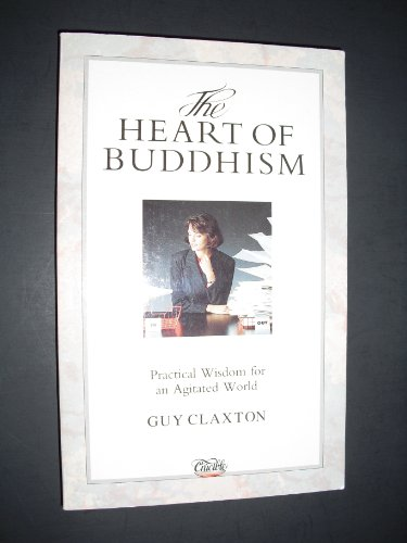 The Heart of Buddhism: Practical Wisdom for an Agitated World: Claxton, Guy
