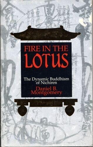 Fire in the Lotus: The Dynamic Buddhism of Nichiren: Montgomery, Daniel B.