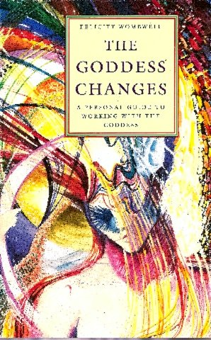 The Goddess Changes: A Personal Guide to: Wombwell, Felicity