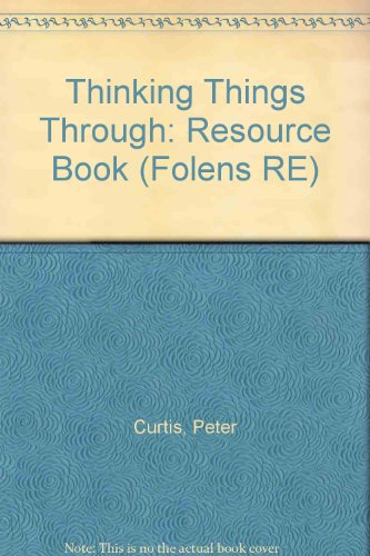 Thinking Things Through: Resource Book (Folens RE) (1852760982) by Curtis, Peter