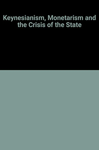 9781852780104: Keynesianism, Monetarism and the Crisis of the State