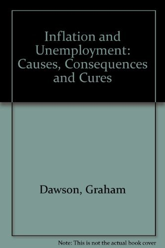 Inflation and Unemployment: Causes, Consequences and Cures: Dawson, Graham