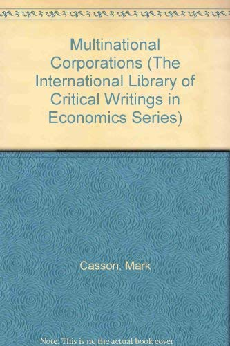 Multinational Corporations (International Library of Critical Writings in Economics): Casson, Mark