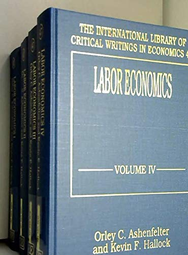 Labor Economics (The International Library of Critical Writings in Economics Series): Orley C. ...
