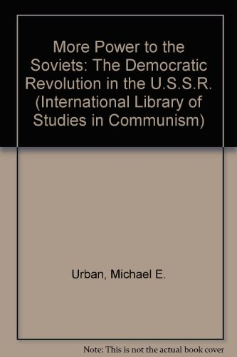 9781852785994: More Power to the Soviets: The Politics of Constitutional Change in USSR (The International Library of Studies in Communism)