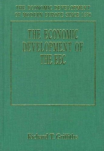 The Economic Development of the E.E.C. (The Economic Development of Modern Europe Since 1870): ...