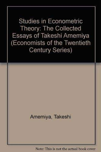 Studies in Econometric Theory: The Collected Essays of Takeshi Amemiya (Economists of the Twentieth...