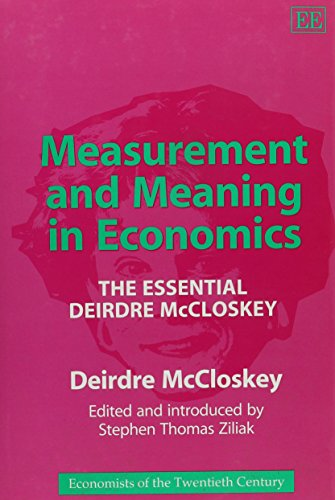 Measurement and Meaning in Economics: The Essential Deirdre McCloskey (Economists of the Twentieth Century series) (1852788186) by Deirdre N. McCloskey; Stephen T. Ziliak