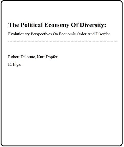 9781852788742: The Political Economy of Diversity: Evolutionary Perspectives on Economic Order and Disorder (European Association for Evolutionary Political Economy)