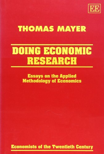 Doing Economic Research: Essays on the Applied Methodology of Economics (Economists of the ...