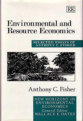 9781852789749: Environmental and Resource Economics: Selected Essays of Anthony C. Fisher (New Horizons in Environmental Economics)