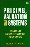 Pricing, Valuation and Systems: Essays in Neoinstitutional Economics: Tool, Marc R.