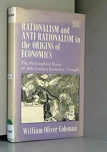 Rationalism and Anti-Rationalism in the Origins of Economics. The Philosophical Roots of Eighteenth...