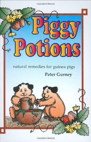 Piggy Potions: Natural Remedies for Guinea Pigs: Peter Gurney