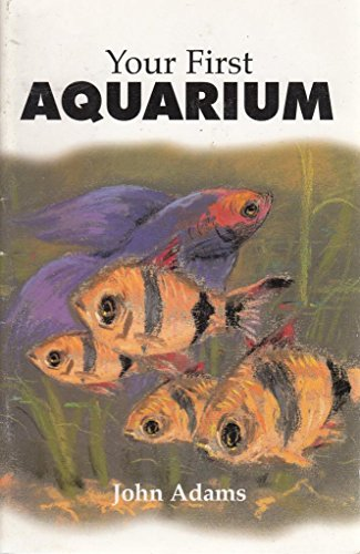 Your First Aquarium (9781852790523) by John Adams