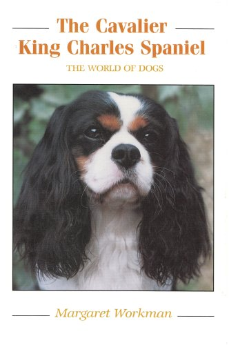 The Cavalier King Charles Spaniel (World of Dogs): Workman, Margaret