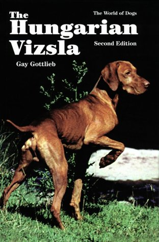 The Hungarian Vizsla (World of Dogs): Gottlieb, Gay