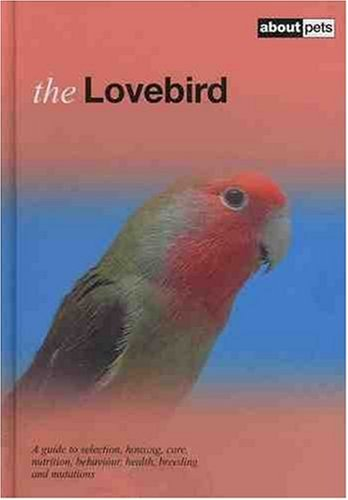 Lovebird: Pet Guides: A Guide to Selection,: Dirk Van den