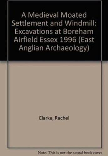 9781852812232: EAA 11: A Medieval Moated Settlement and Windmill: Excavations at Boreham Airfield Essex 1996 (East Anglian Archaeology Monograph)