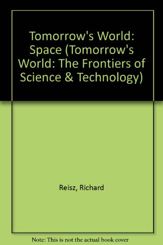 "Tomorrow's World"": Space (""Tomorrow's World"": The Frontiers: Reisz, Richard"