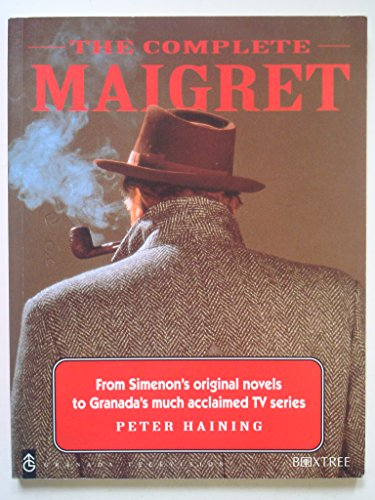 The Complete Maigret. From Simenon's Original Novels to Granada's Much Acclaimed TV Series.