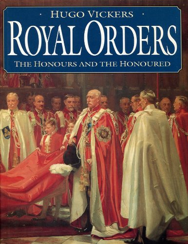 Royal Orders the Honours and the Honoured: Vickers, Hugo