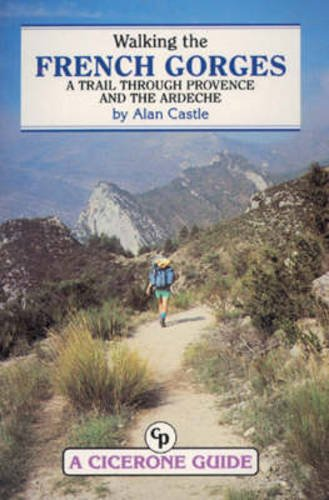 Walking the French Gorges: Trail Through Provence and the Ardeche: Castle, Alan