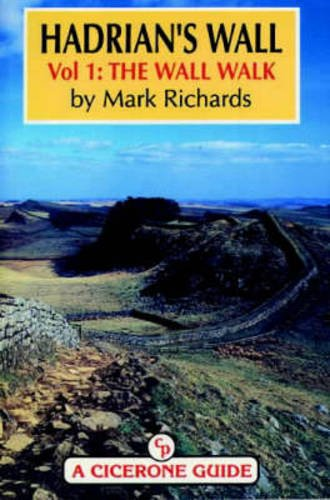 Hadrian's Wall: The Wall Walk v.1 (A Cicerone guide) (Vol 1) (1852841281) by Richards, Mark