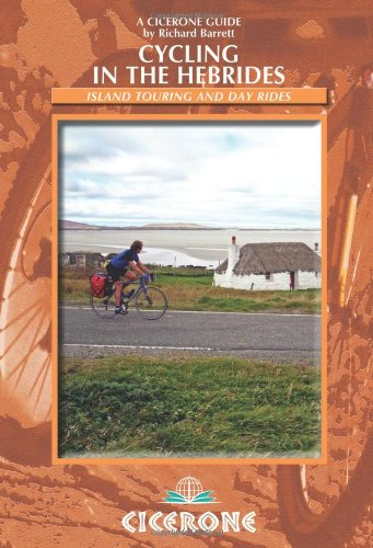Cycling in the Hebrides: Scottish Island touring and day rides (Cicerone Guides): Richard Barrett