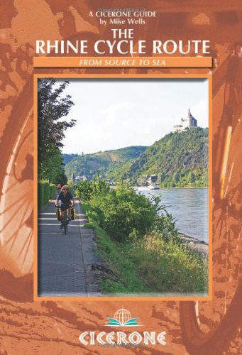 The Rhine Cycle Route: From source to sea (Cicerone Guides): Wells, Mike