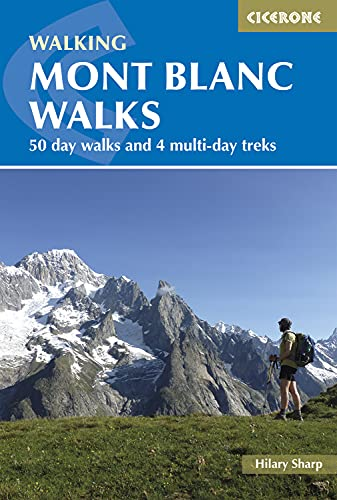Walking Mont Blanc Walks: 50 Day Walks And 4 Multi-Day Treks (Cicerone Guides): Hilary Sharp