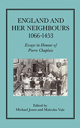 England And Her Neighbours 1066 - 1453. Essays in Honour of Pierre Chaplais.