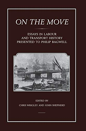 On the Move Essays in Labour and Transport History Presented to Philip Bagwell