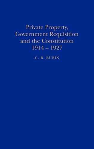 Private property, government requisition and the constitution, 1914-1927.: Rubin, G.R.