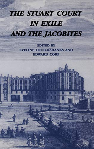 THE STUART COURT IN EXILE AND THE: CRUICKSHANKS, Eveline (Edits),