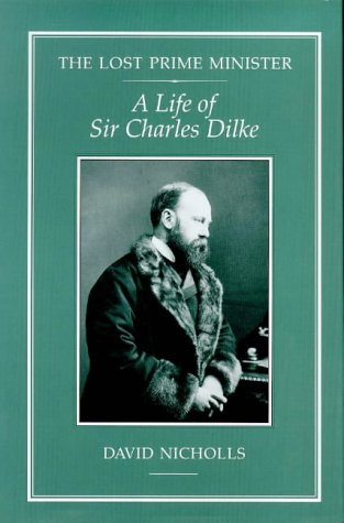 9781852851255: The Lost Prime Minister: Life of Sir Charles Dilke