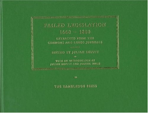 Failed Legislation, 1660-1800 : Extracted from the: Hoppit, Julian