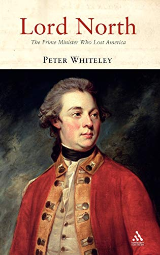 Lord North: The Prime Minister Who Lost America: Peter Whiteley
