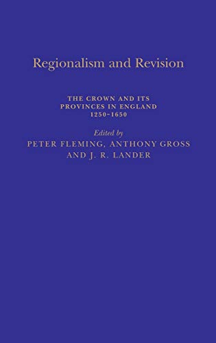 Regionalism and Revision: The Crown and Its Provinces in England, 1200-1650 (1852851570) by Peter Fleming
