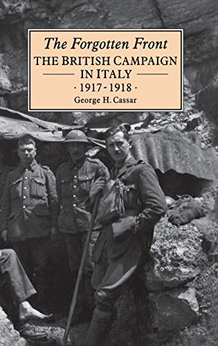 The Forgotten Front: The British Campaign in Italy 1917-18: George H. Cassar