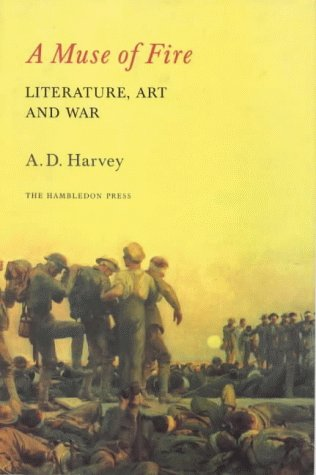 A Muse of Fire: Literature, Art and War: Harvey, A. D.