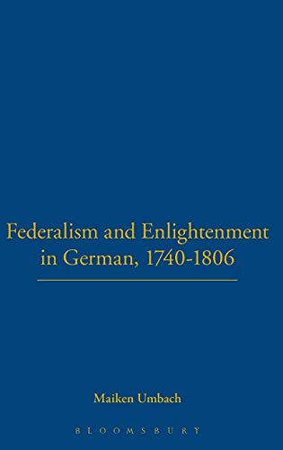 Federalism And Enlightenment In Germany 1740-1806: Umbach, Maiken: