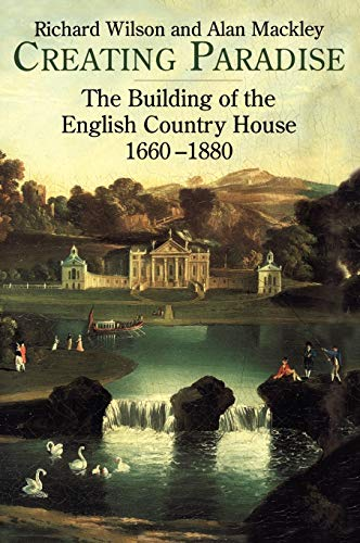9781852852528: Creating Paradise: The Building of the English Country House, 1660-1880
