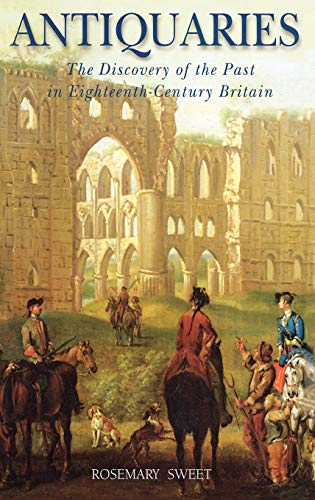 9781852853099: Antiquaries: The Discovery of the Past in Eighteenth-Century Britain