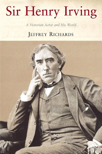 Sir Henry Irving: A Victorian Actor and his World: Richards, Jeffrey