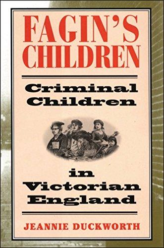 Fagin's Children: Criminal Children in Victorian England: Duckworth, Jeannie