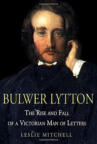 9781852854232: Bulwer Lytton: The Rise and Fall of a Victorian Man of Letters