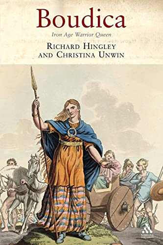 Boudica: Iron Age Warrior Queen: Hingley, Richard; Unwin, Christina