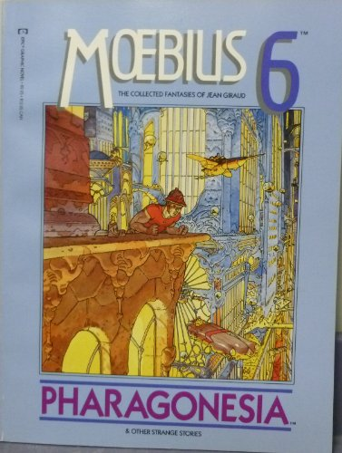 Pharagonesia & Other Strange Stories, Moebius 6, The Collected Fantasies of Jean Giraud: Giraud...