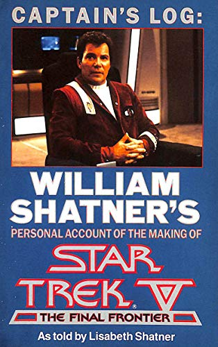 "Captain's Log: William Shatner's Personal Account of the Making of """"star Trek V - the Final Frontier"""""